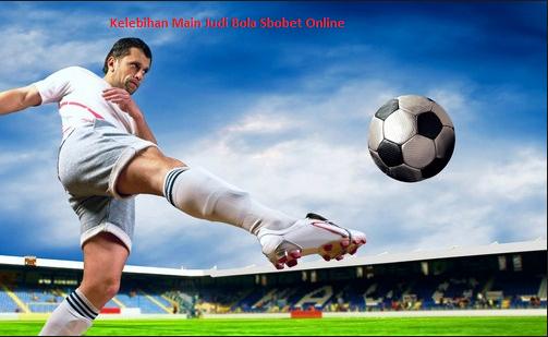 Kelebihan Main Judi Bola Sbobet Online