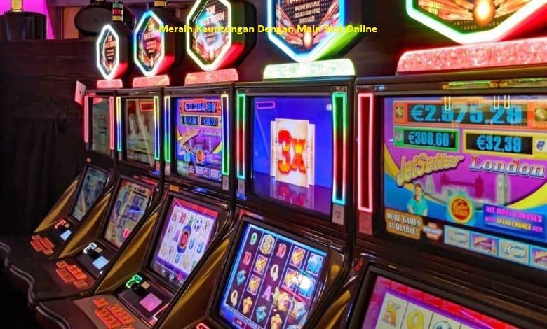 Meraih Keuntungan Dengan Main Slot Online