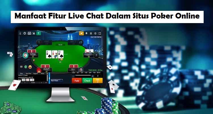 Manfaat Fitur Live Chat Dalam Situs Poker Online