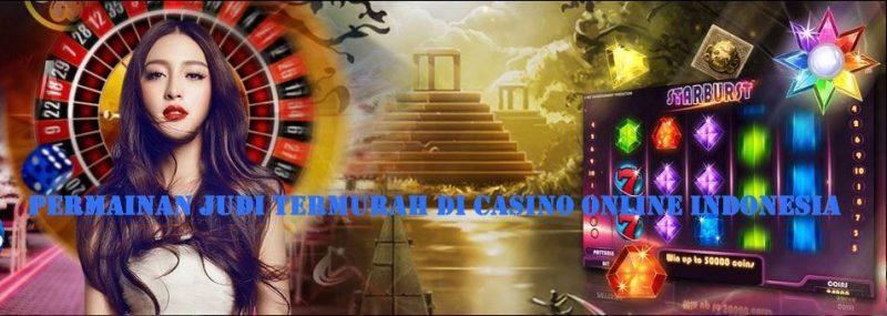 Permainan Judi Termurah di Casino Online