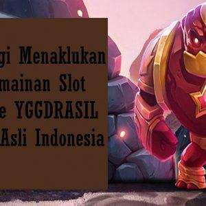 Strategi Menaklukan Permainan Slot Online YGGDRASIL Uang Asli Indonesia